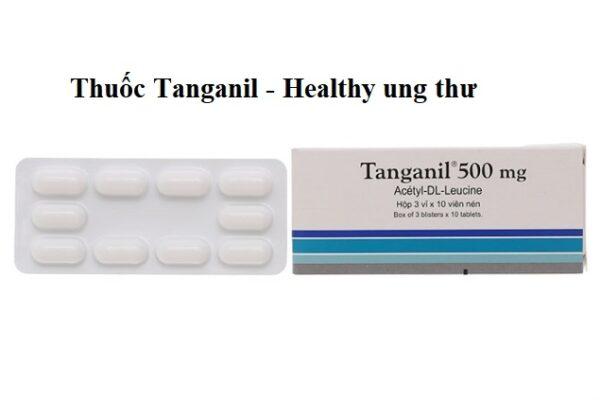 Thuốc Tanganil – Công dụng, Liều dùng, Những lưu ý khi sử dụng